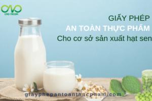 Điều kiện xin giấy phép vệ sinh an toàn thực phẩm cơ sở sản xuất sữa hạt sen