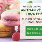 Giấy chứng nhận an toàn thực phẩm cho cơ sở sản xuất bánh ngọt
