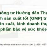 Ban hành Thông tư Hướng dẫn Thực hành sản xuất tốt (GMP) trong sản xuất, kinh doanh thực phẩm bảo vệ sức khỏe