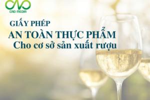 Quy định về giấy phép an toàn thực phẩm cho cơ sở sản xuất rượu