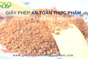 Cấp phép vệ sinh an toàn thực phẩm cơ sở sản xuất muối ớt sấy khô